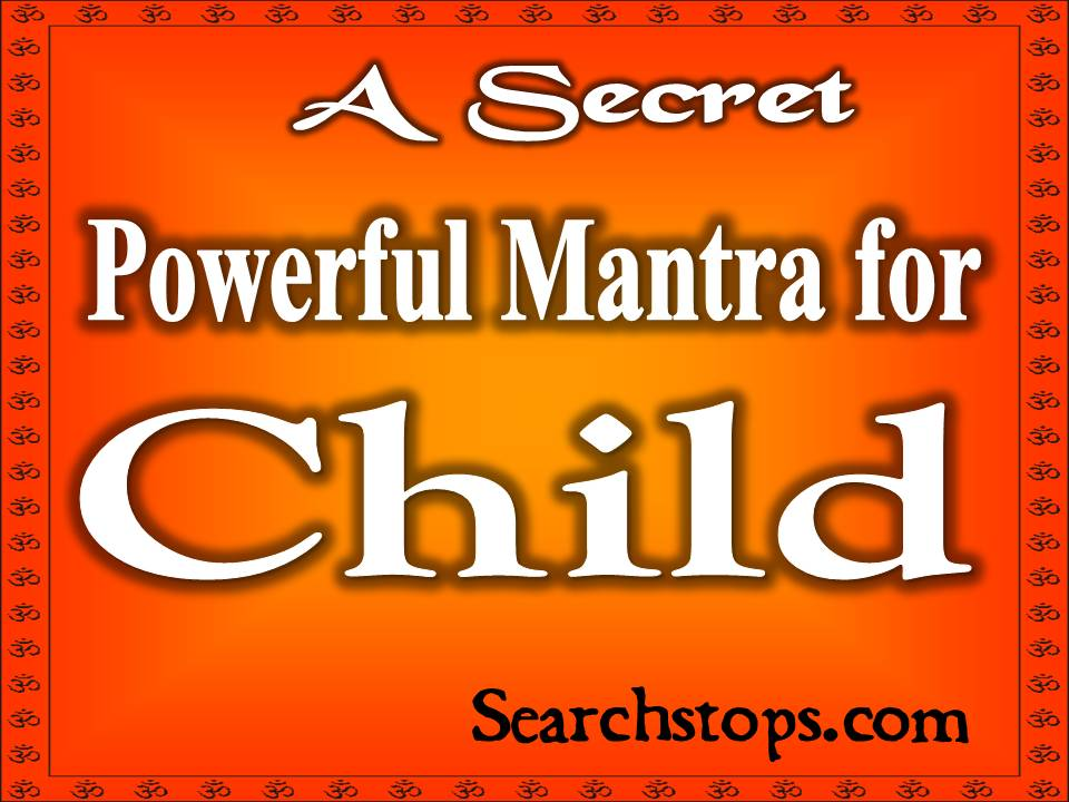 mantra for child health,mantra for conceiving baby,mantra for child education,mantra for child development,mantra for childbirth,mantra for child in hindi,mantra for child protection,mantra having children